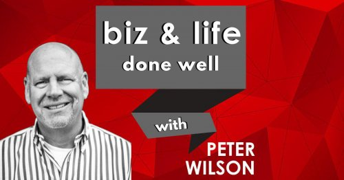 biz and life done well with Peter Wilson podcast
